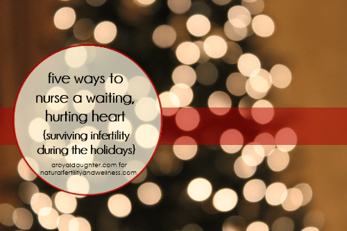 Five Ways to Nurse a Waiting Hurting Heart (surviving infertility)