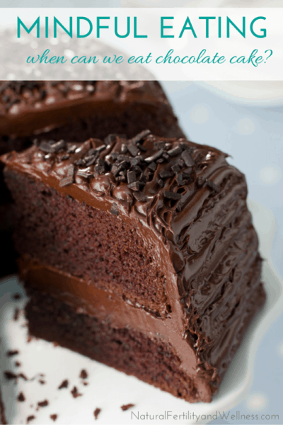 Mindful eating - when can we eat chocolate cake?